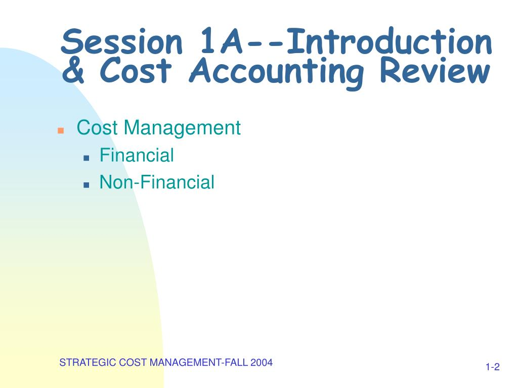 Session 1A--Introduction & Cost Accounting Review