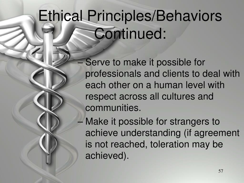 Ethical Principles/Behaviors Continued: