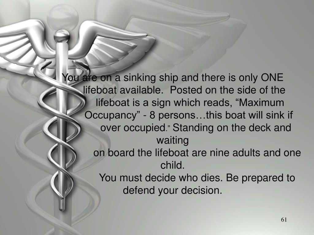 You are on a sinking ship and there is only ONE