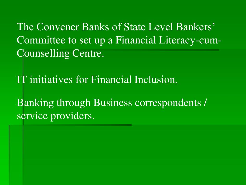 The Convener Banks of State Level Bankers' Committee to set up a Financial Literacy-cum-Counselling Centre.