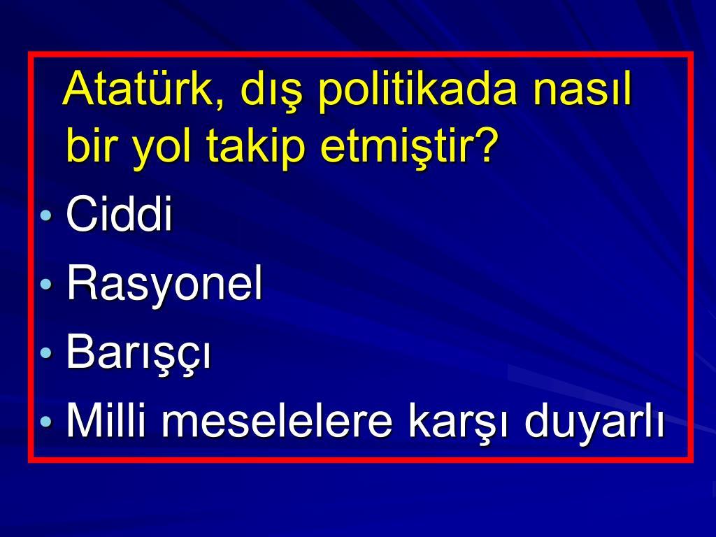 Atatürk, dış politikada nasıl bir yol takip etmiştir?