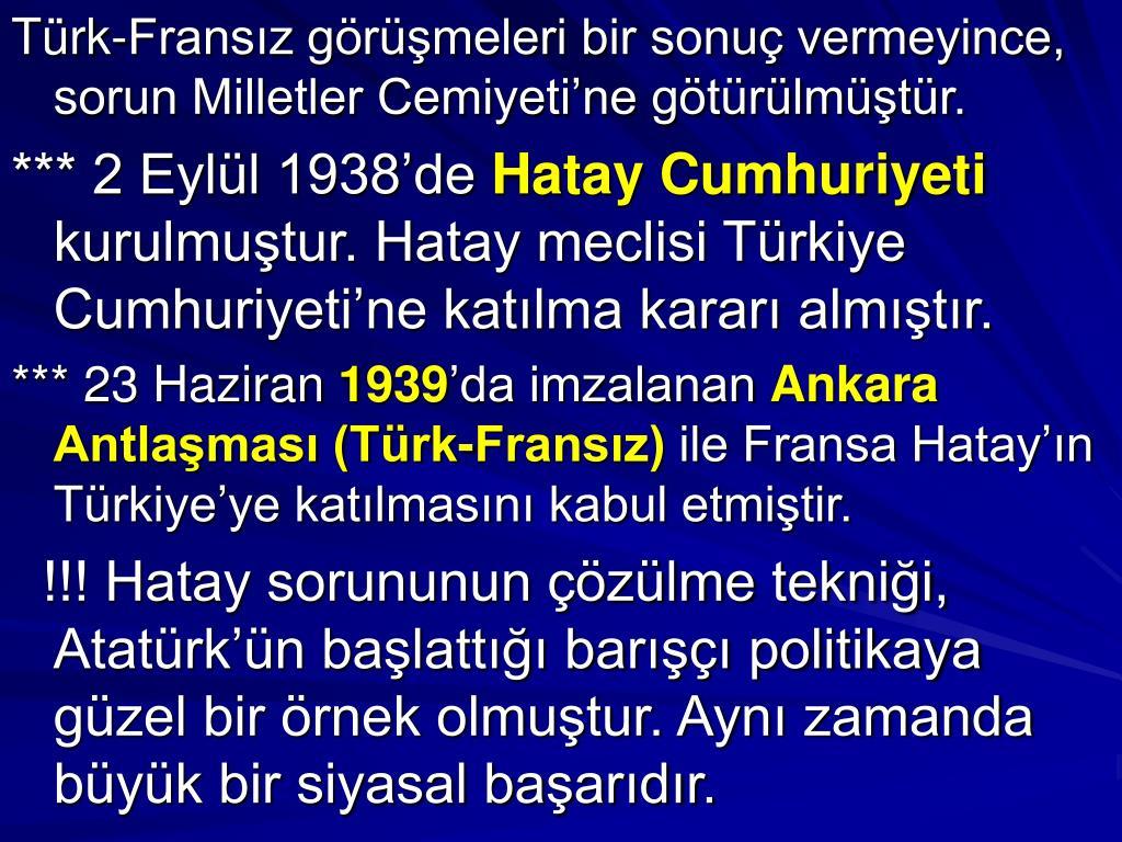 Türk-Fransız görüşmeleri bir sonuç vermeyince, sorun Milletler Cemiyeti'ne götürülmüştür.