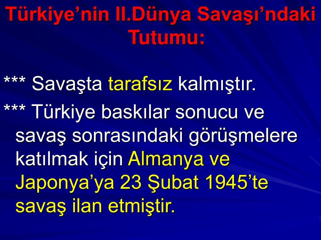 Türkiye'nin II.Dünya Savaşı'ndaki Tutumu: