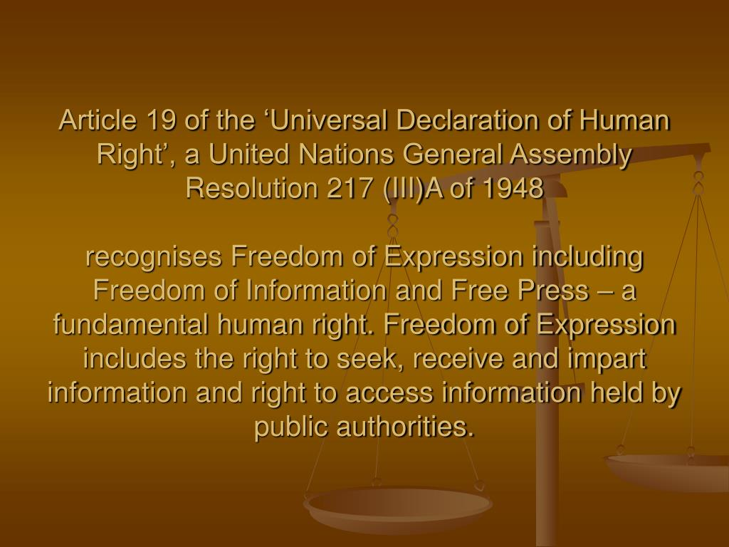 Article 19 of the 'Universal Declaration of Human Right', a United Nations General Assembly Resolution 217 (III)A of 1948
