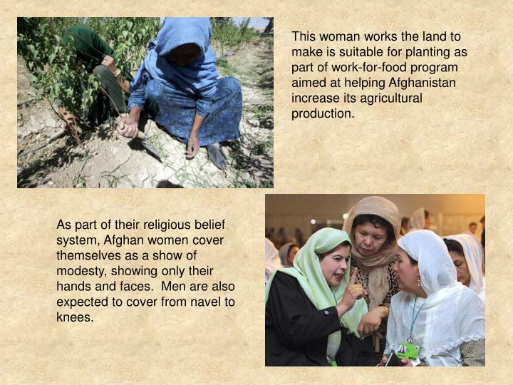 This woman works the land to make is suitable for planting as part of work-for-food program aimed at helping Afghanistan increase its agricultural production.