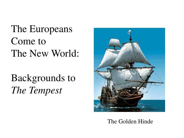 The europeans come to the new world backgrounds to the tempest