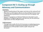 component 5 scaling up through advocacy and communication