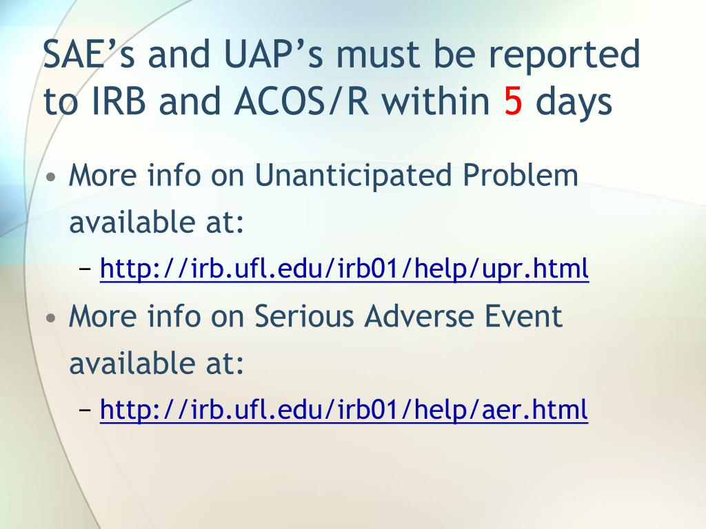 SAE's and UAP's must be reported to IRB and ACOS/R within