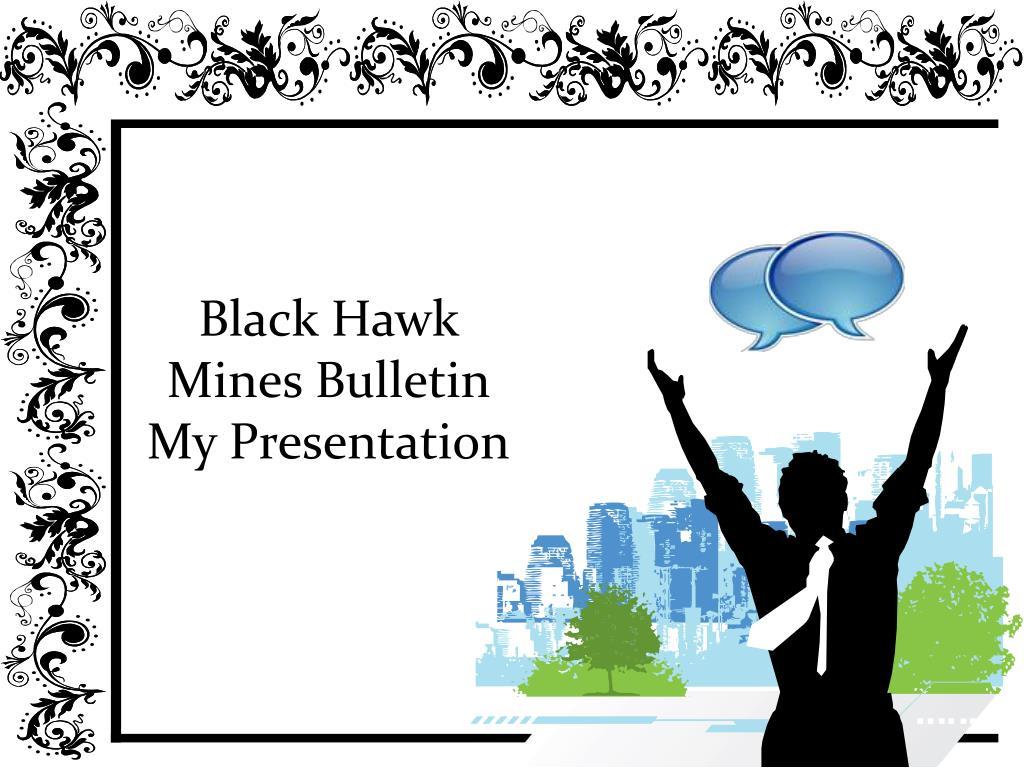 black hawk mines bulletin my presentation