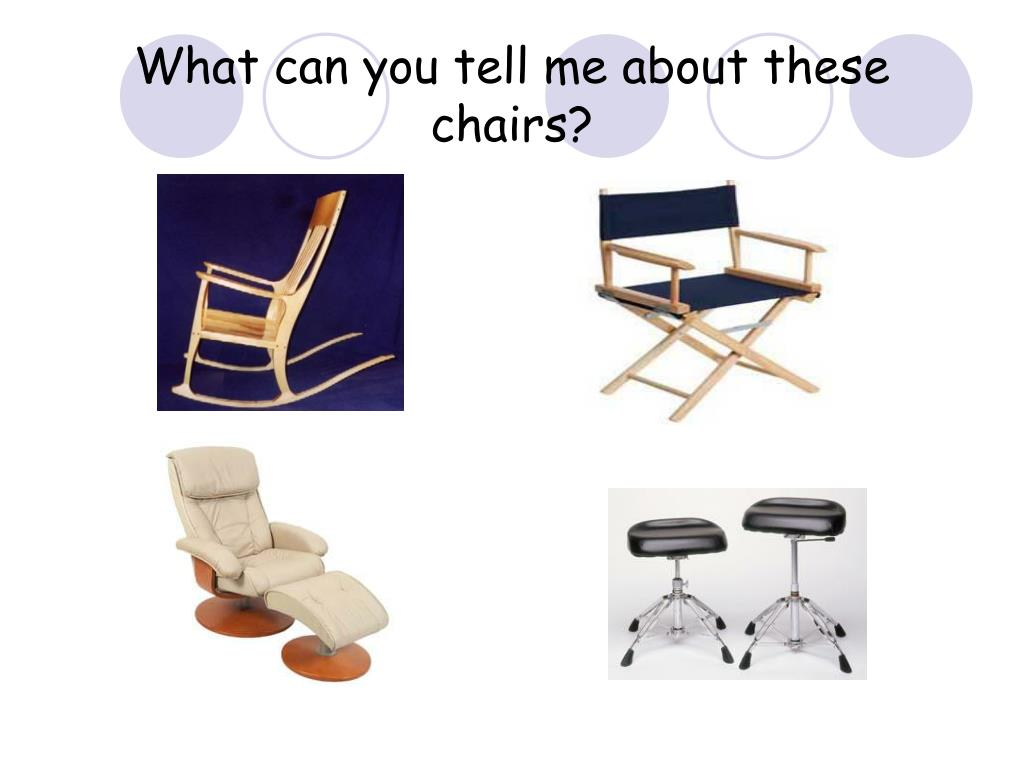 What can you tell me about these chairs?