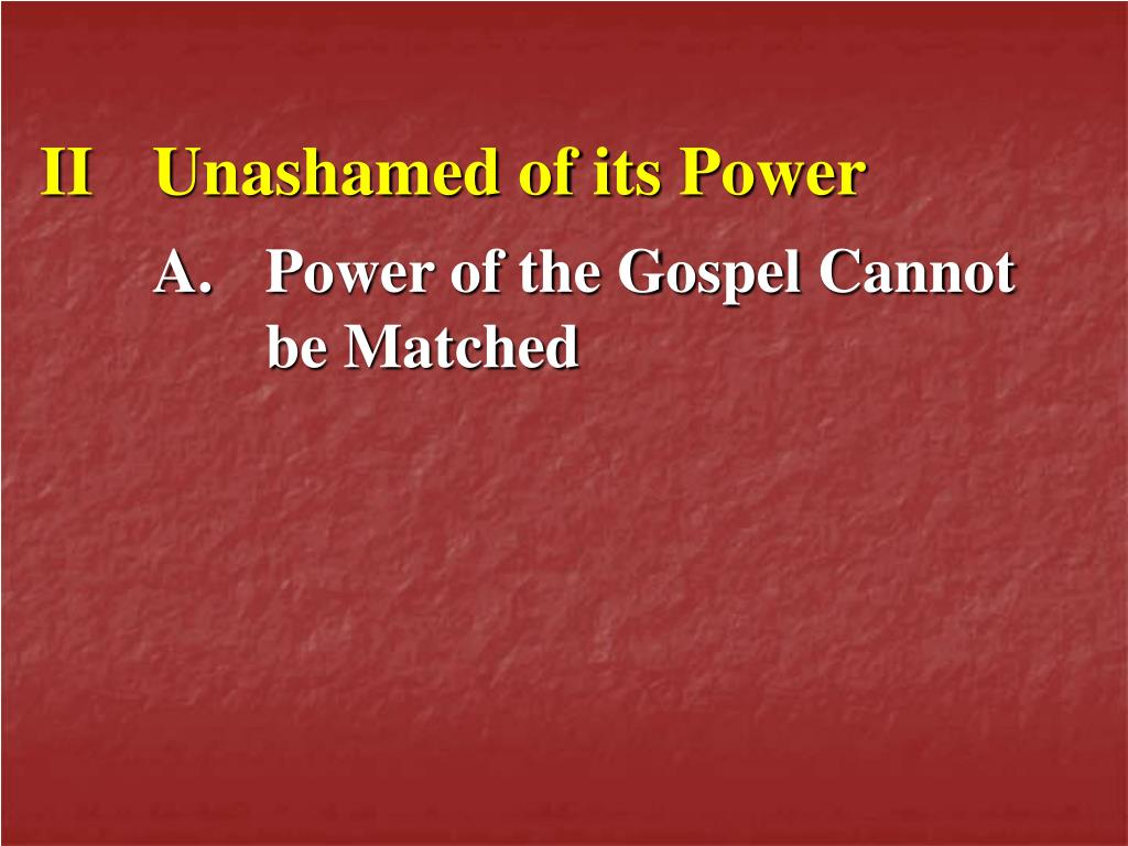 IIUnashamed of its Power