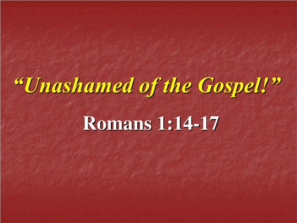 """""""Unashamed of the Gospel!"""""""