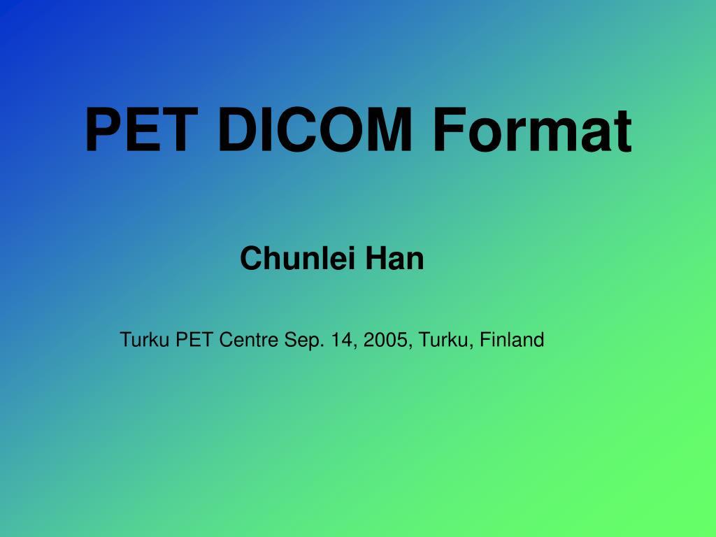 PPT - PET DICOM Format PowerPoint Presentation - ID:560616