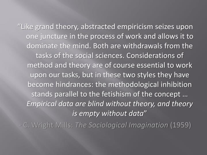 """""""Like grand theory, abstracted empiricism seizes upon one juncture in the process of work and allo..."""