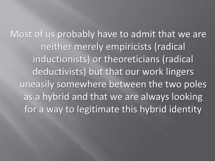 Most of us probably have to admit that we are neither merely empiricists (radical inductionists) or ...