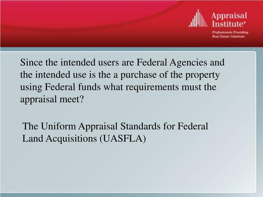 Since the intended users are Federal Agencies and the intended use is the a purchase of the property using Federal funds what requirements must the appraisal meet?