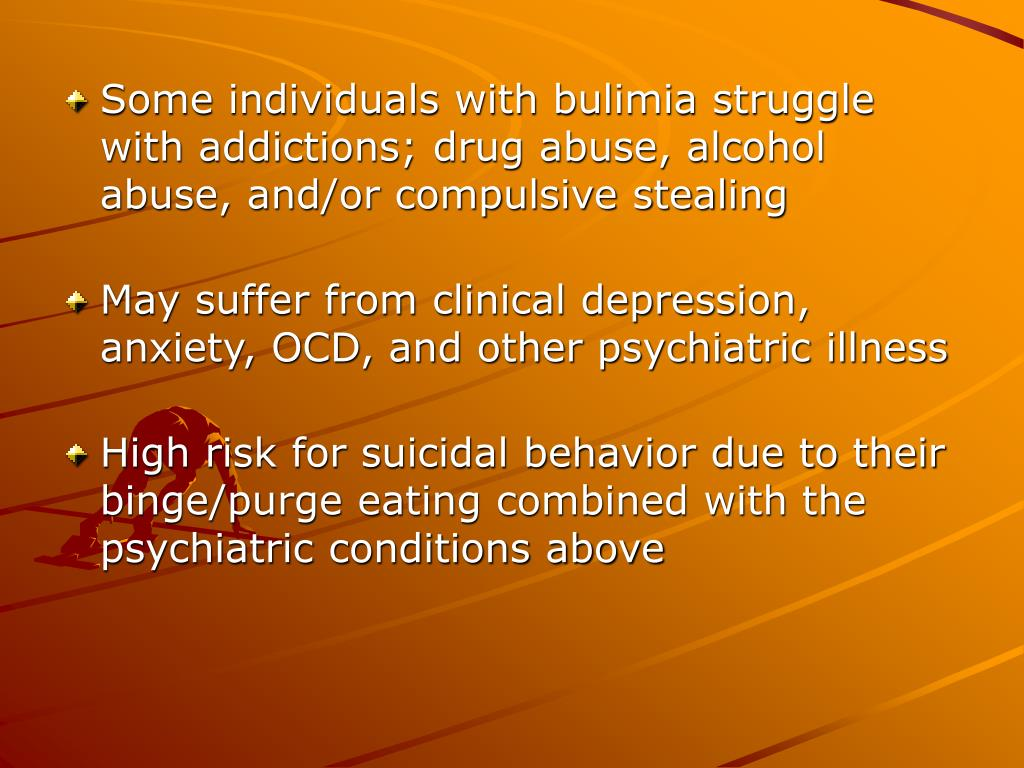 Some individuals with bulimia struggle with addictions; drug abuse, alcohol abuse, and/or compulsive stealing