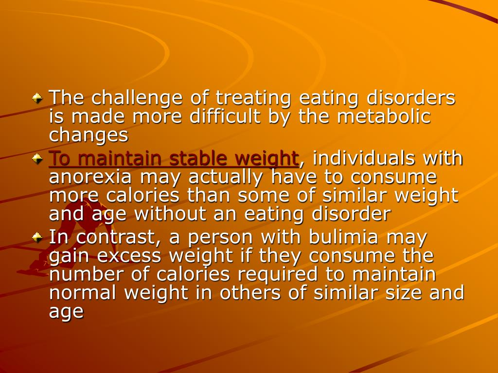 The challenge of treating eating disorders is made more difficult by the metabolic changes