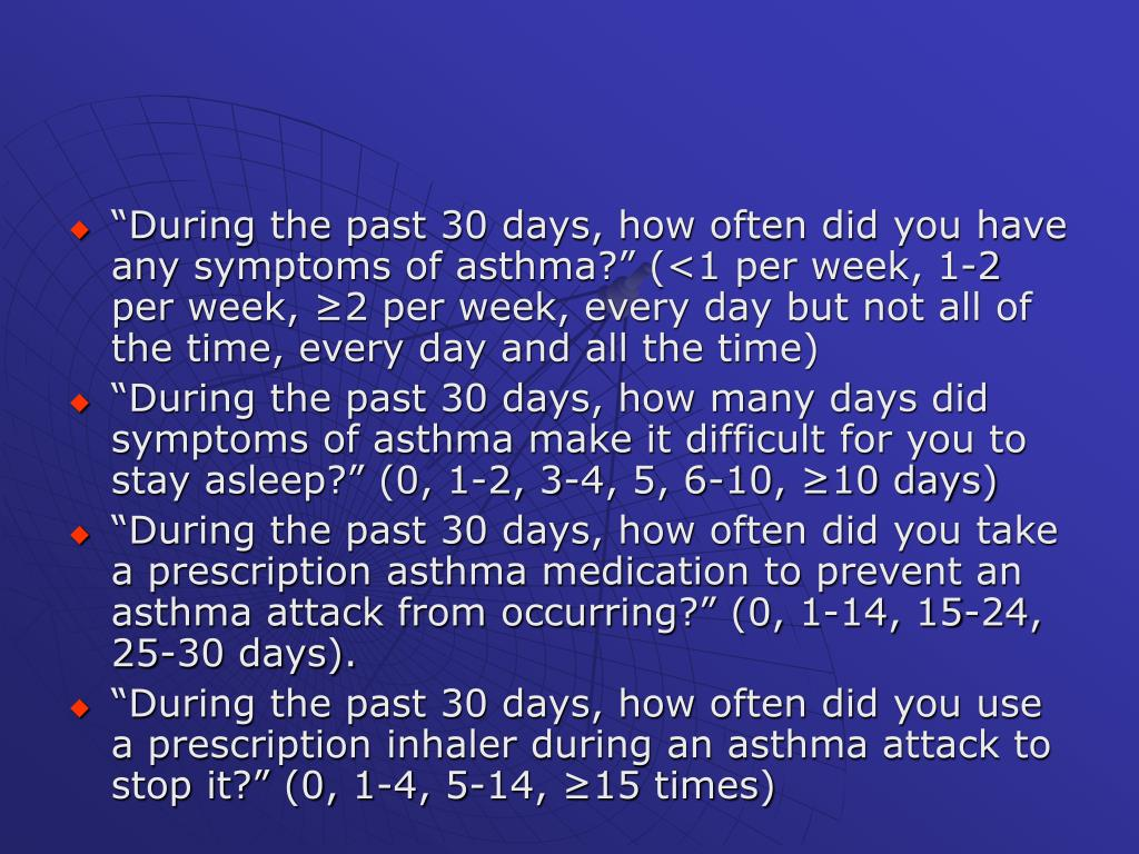 """""""During the past 30 days, how often did you have any symptoms of asthma?"""" (<1 per week, 1-2 per week, ≥2 per week, every day but not all of the time, every day and all the time)"""