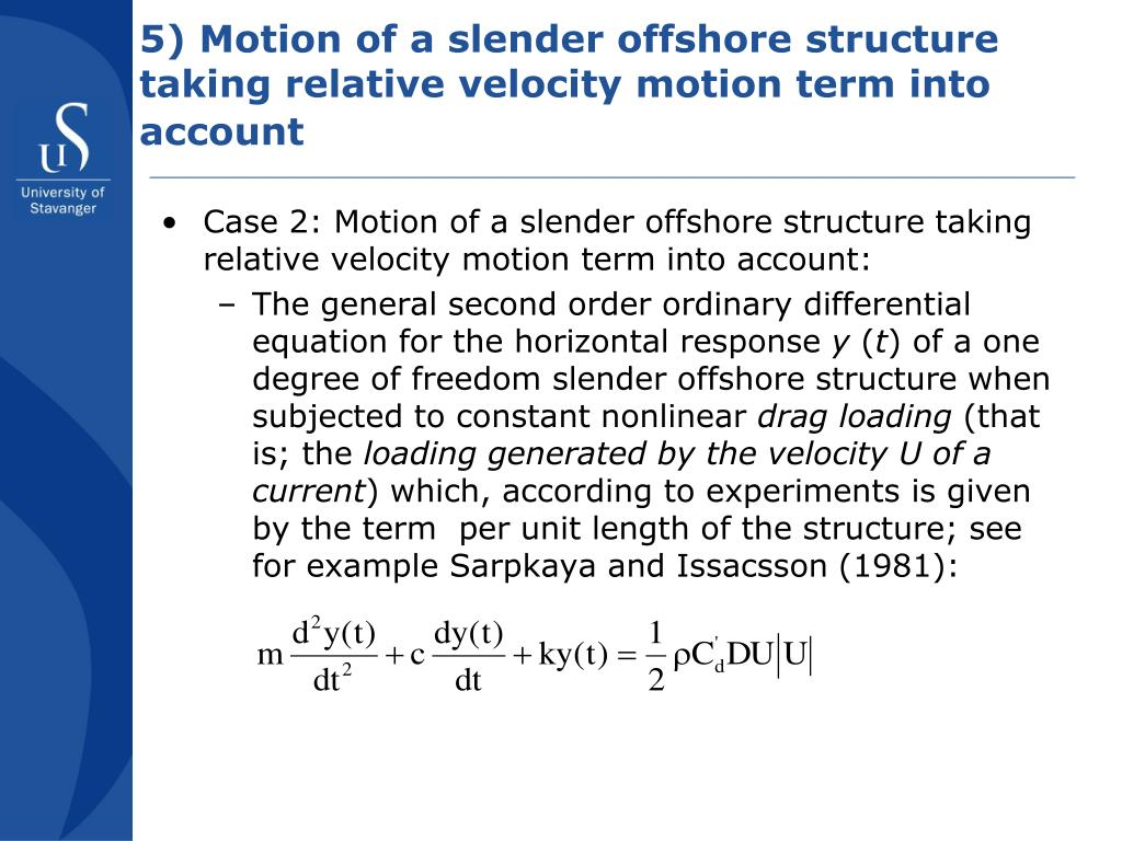 5) Motion of a slender offshore structure taking relative velocity motion term into account
