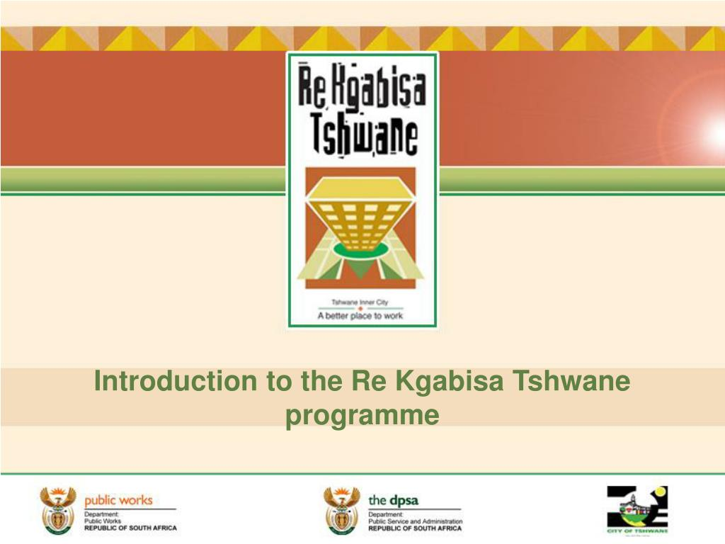 introduction to the re kgabisa tshwane programme