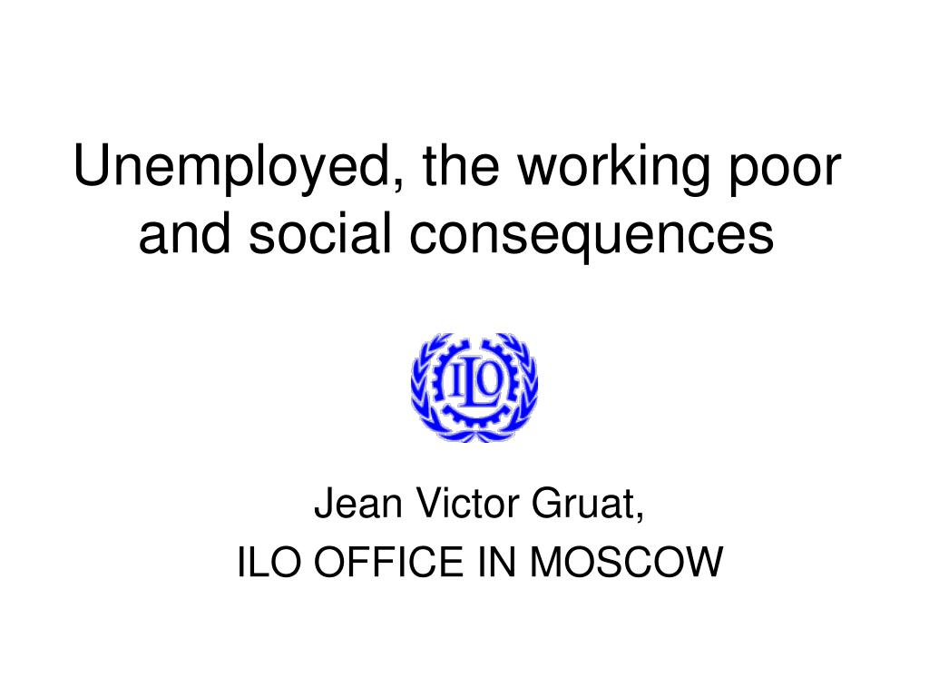 unemployed the working poor and social consequences l.