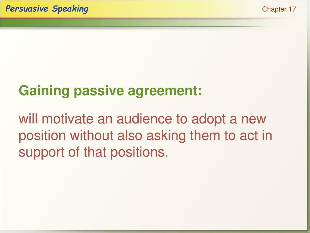 Gaining passive agreement:
