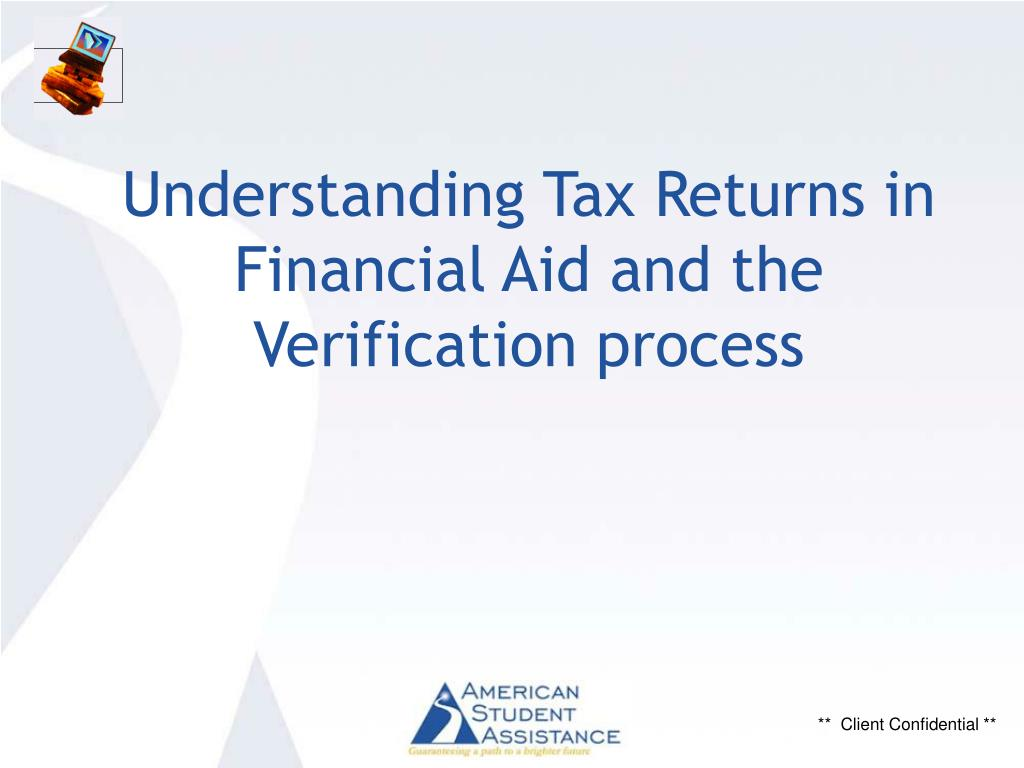 understanding tax returns in financial aid and the verification process l.