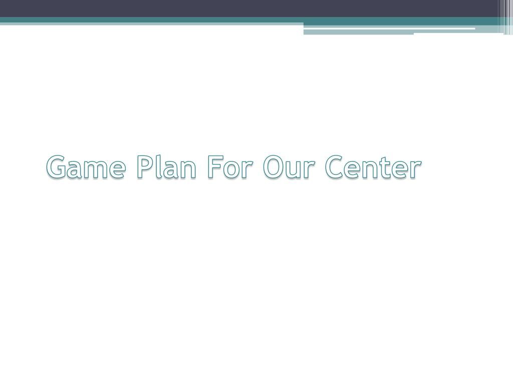 Game Plan For Our Center