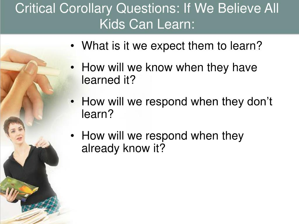 Critical Corollary Questions: If We Believe All Kids Can Learn: