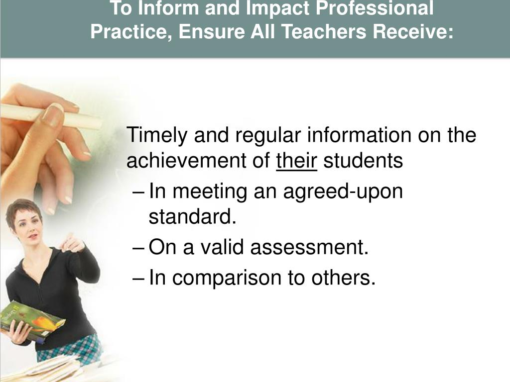 To Inform and Impact Professional Practice, Ensure All Teachers Receive: