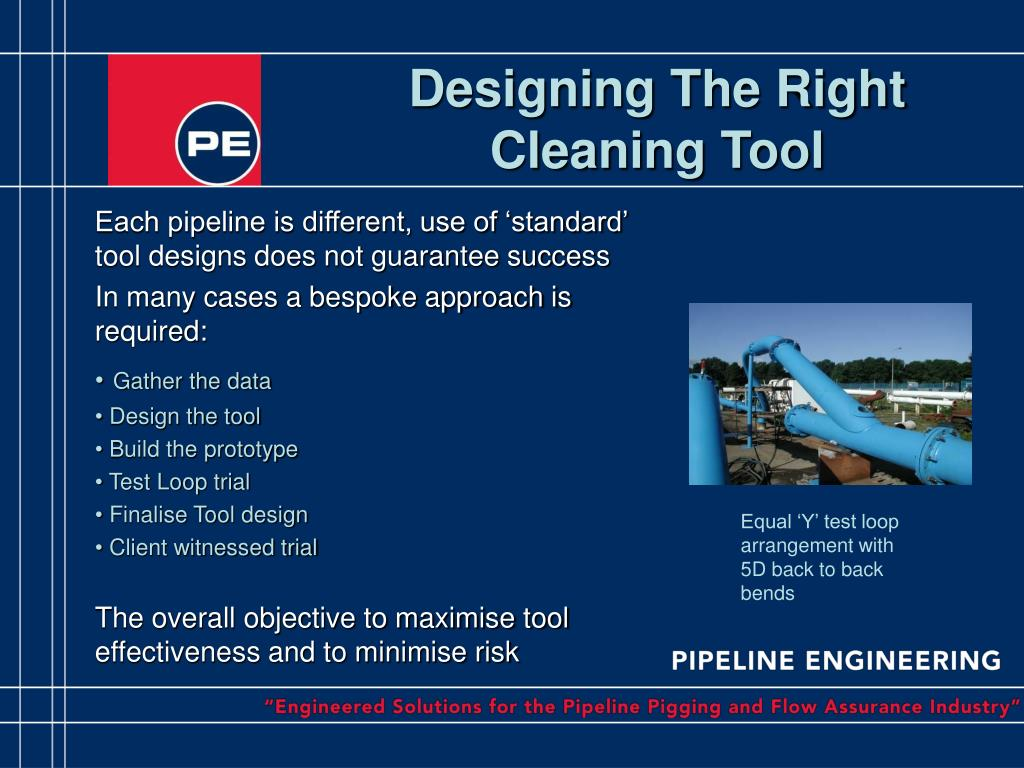 Each pipeline is different, use of 'standard' tool designs does not guarantee success