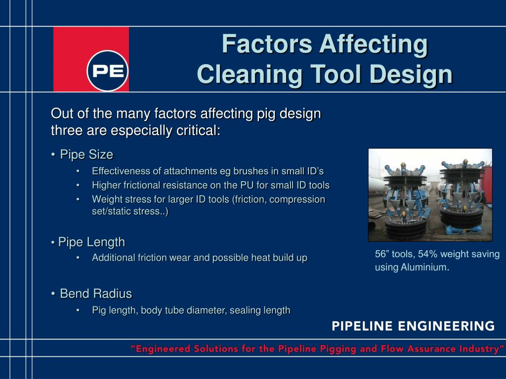 Out of the many factors affecting pig design three are especially critical:
