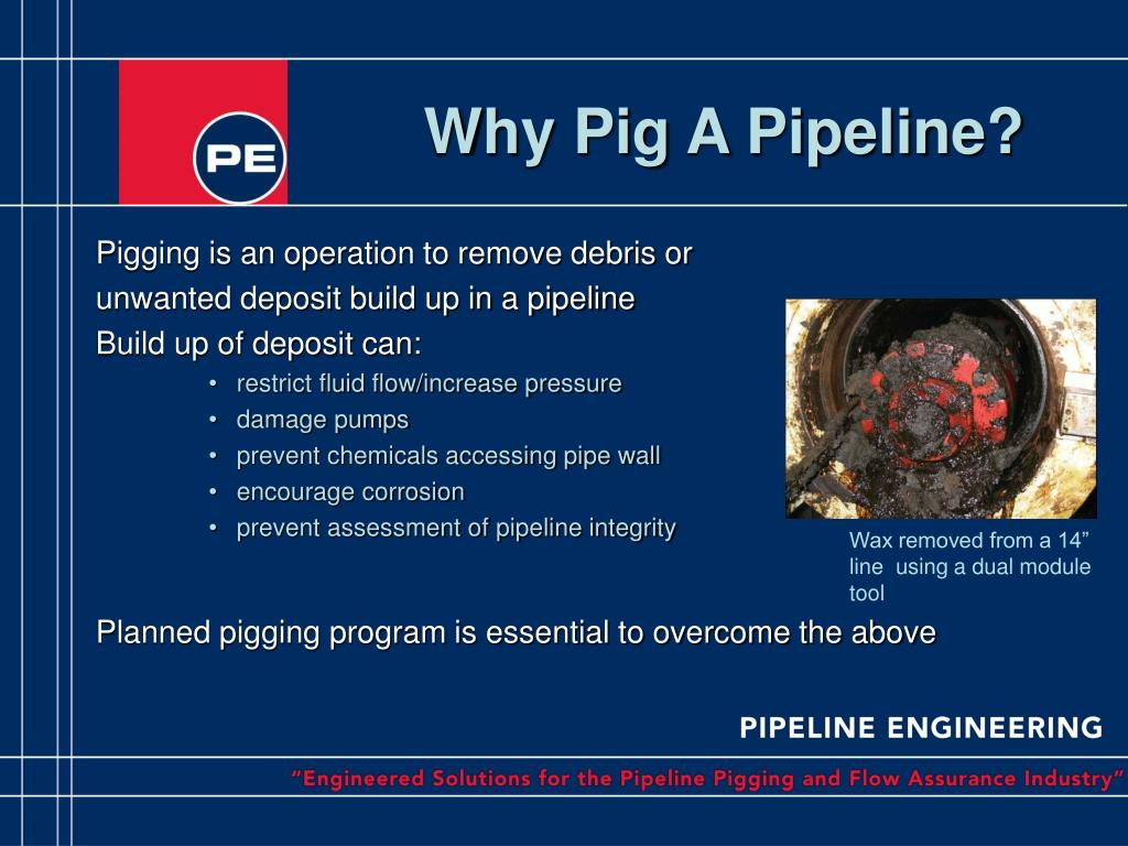 Pigging is an operation to remove debris or