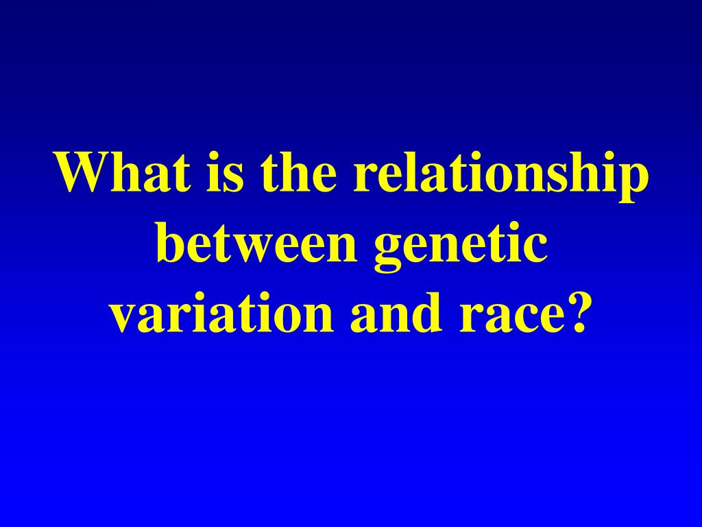 What is the relationship between genetic variation and race?