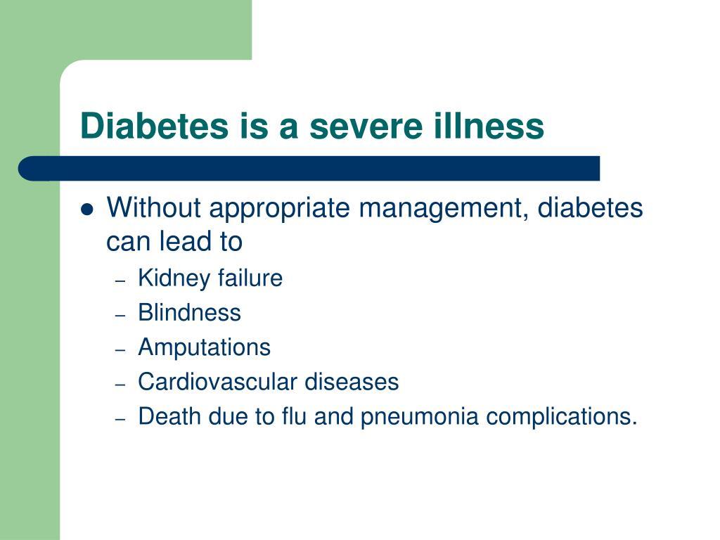 Diabetes is a severe illness