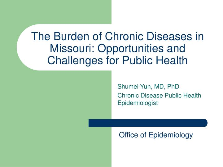 The burden of chronic diseases in missouri opportunities and challenges for public health