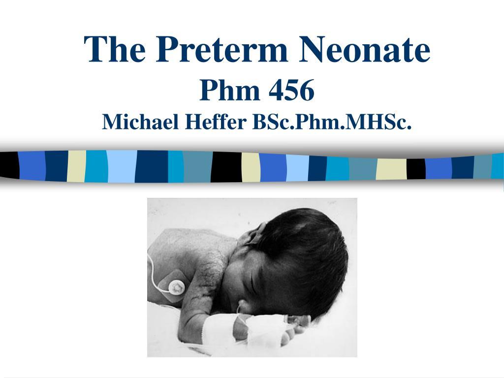 the preterm neonate phm 456 michael heffer bsc phm mhsc l.