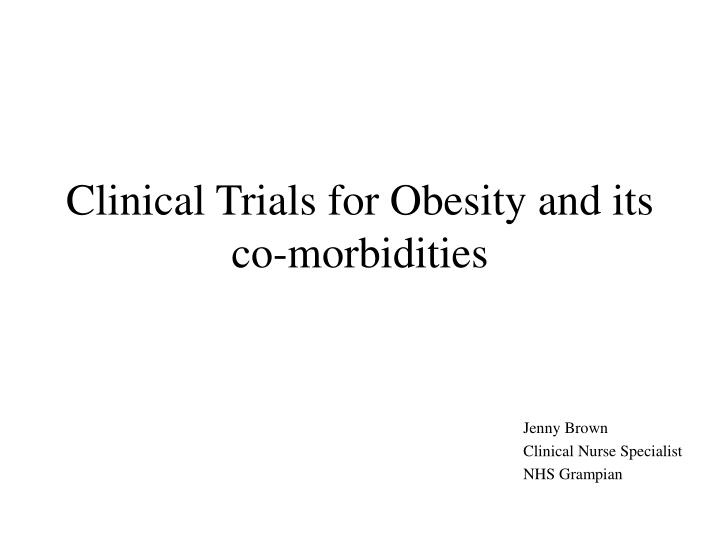 Clinical trials for obesity and its co morbidities