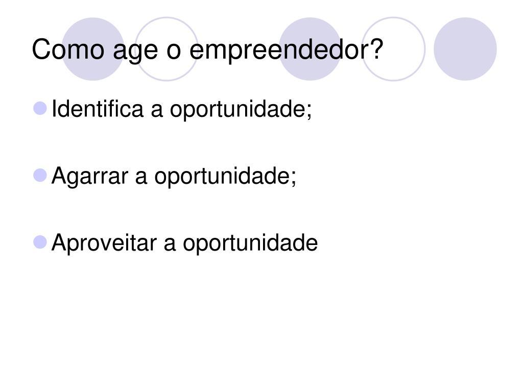 Como age o empreendedor?