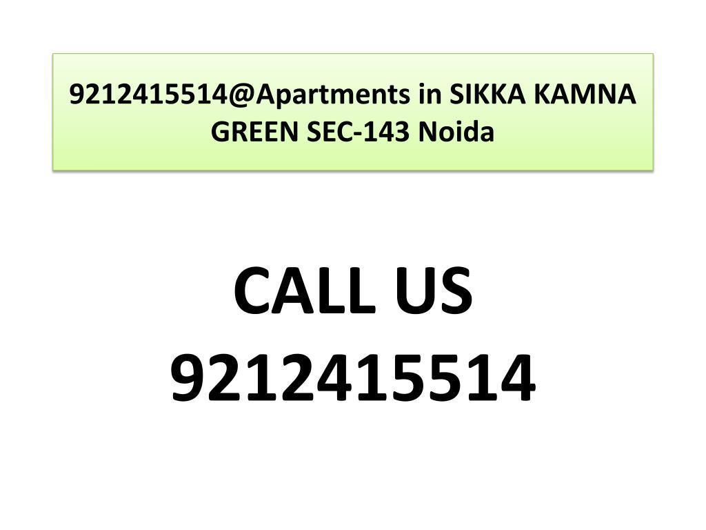 9212415514@apartments in sikka kamna green sec 143 noida