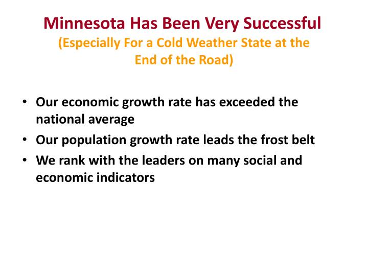 Minnesota has been very successful especially for a cold weather state at the end of the road