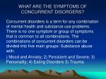 what are the symptoms of concurrent disorders