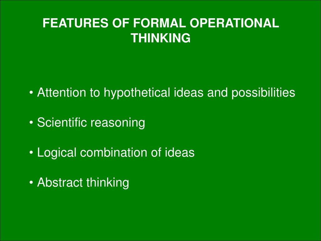 FEATURES OF FORMAL OPERATIONAL THINKING