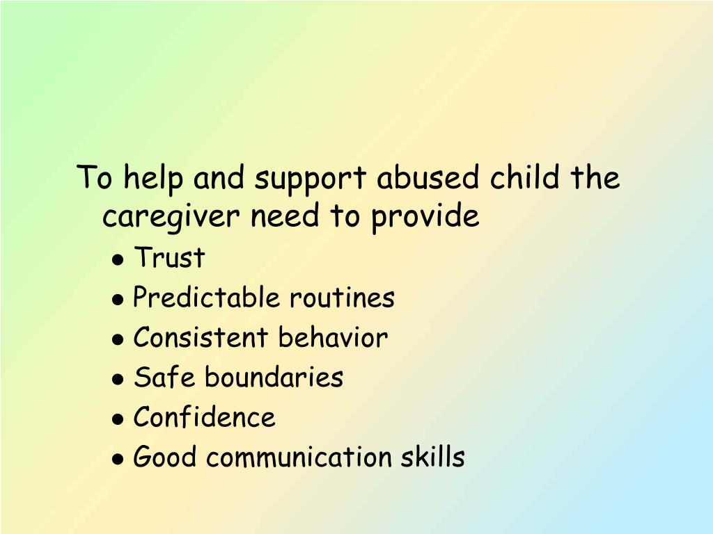To help and support abused child the caregiver need to provide