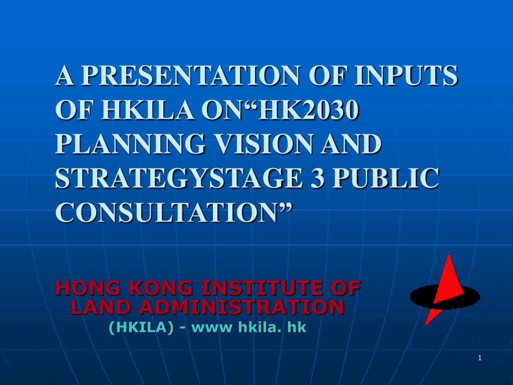 a presentation of inputs of hkila on hk2030 planning vision and strategystage 3 public consultation l.
