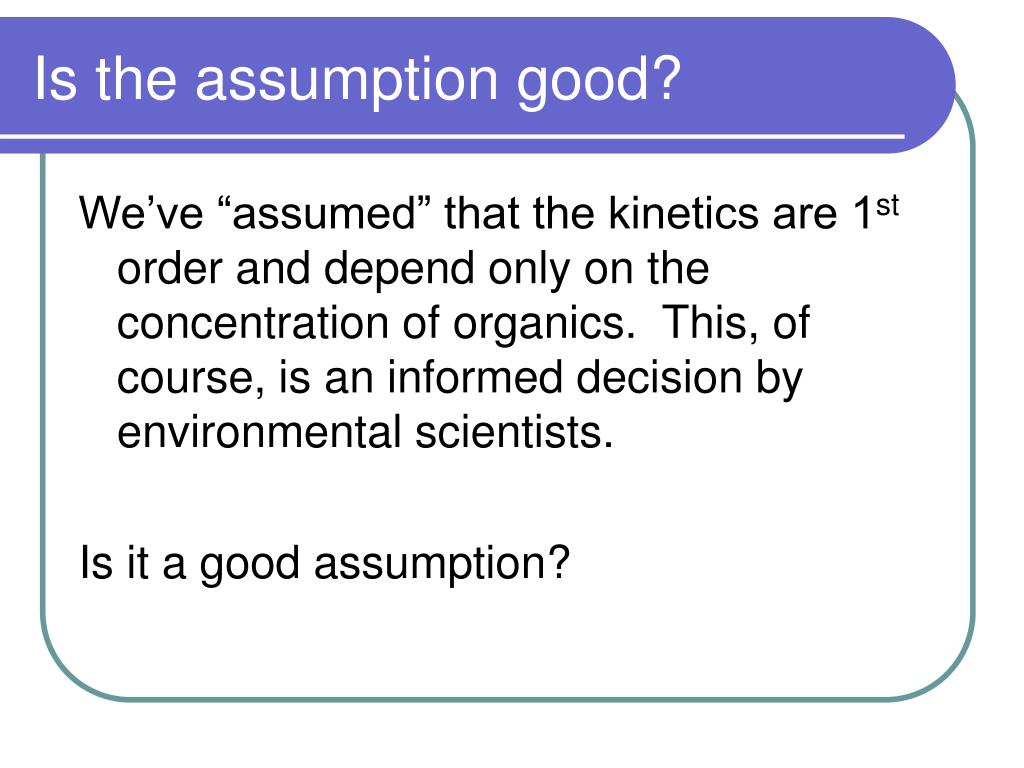 Is the assumption good?