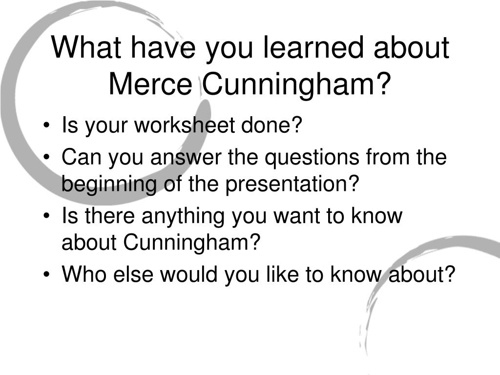 What have you learned about Merce Cunningham?