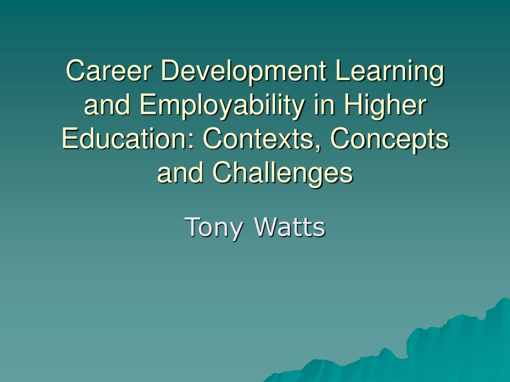 career development learning and employability in higher education contexts concepts and challenges