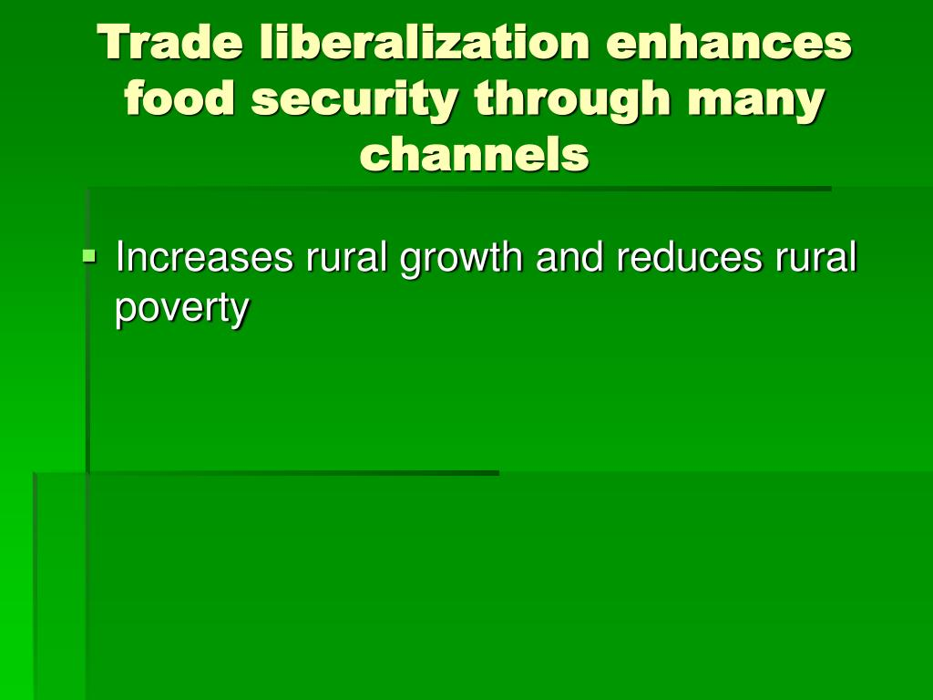 Trade liberalization enhances food security through many channels